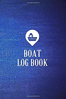 Boat Log Book: boaters journal, trip log for your ship with detailed interior (port information, weather conditions, sea s...