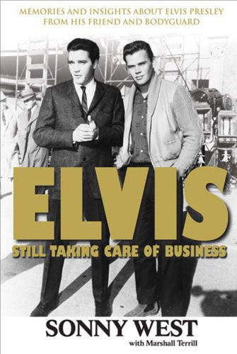 Elvis: Still Taking Care of Business: Memories and Insights About Elvis Presley from His Friend and Bodyguard (English Edition)