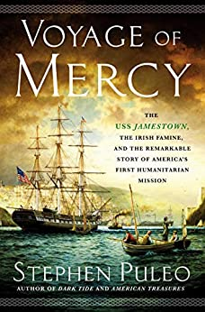 Voyage of Mercy: The USS Jamestown, the Irish Famine, and the Remarkable Story of America's First Humanitarian Mission by [Stephen Puleo]