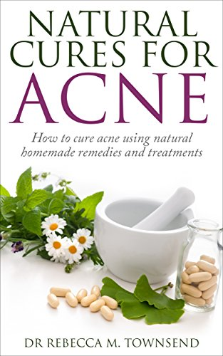 Acne Cure: Natural Cures for Acne - How to cure acne using natural homemade...
