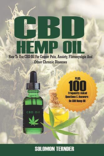 CBD Hemp Oil: How to use CBD oil for cancer pain, anxiety, fibromyalgia and other chronic diseases (Cannabis Oil Books)