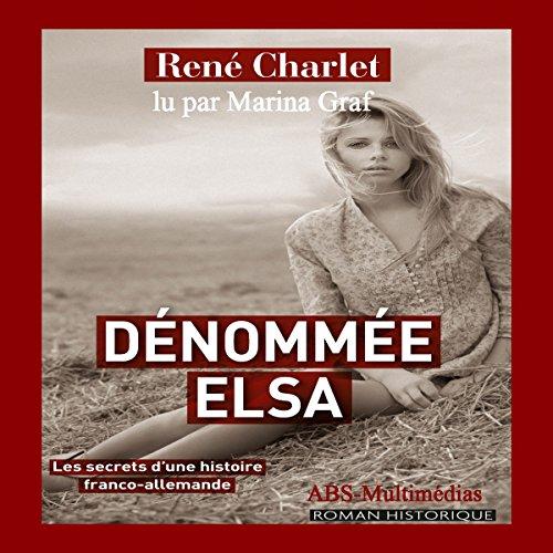 Couverture de Dénommée Elsa : Les secrets d'une histoire franco-allemande