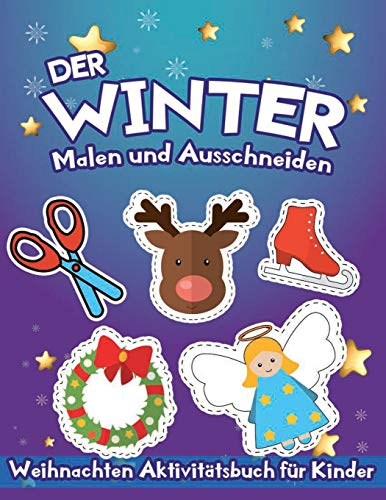 Der Winter: Malen und Ausschneiden: Aktivitätsbuch für Kinder ab 3 Jahren | Weihnachten Ausschneidenbuch mit groß Bilder