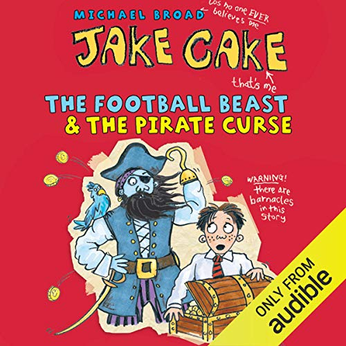 Jake Cake: The Football Beast & The Pirate Curse                   By:                                                                                                                                 Michael Broad                               Narrated by:                                                                                                                                 Paul Chequer                      Length: 2 hrs and 5 mins     3 ratings     Overall 4.7