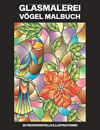 Glasmalerei Vögel Malbuch: Einfaches Malbuch für Senioren und Erwachsene, 25 professionelle Großdruck-Illustrationen für Stressabbau und Entspannung (Glasmalerei Vögel Malseiten, Band 2)