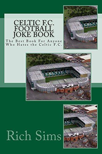 CELTIC F.C. Football Joke Book: The Best Book For Anyone Who Hates The Celtic F.C. (Soccer Joke Books)