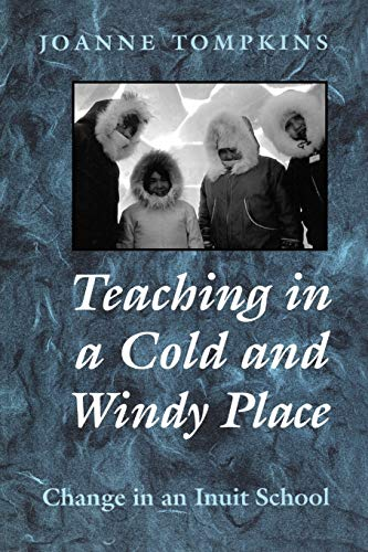 Teaching in a Cold & Windy Pla: Change in an Inuit School (Heritage)