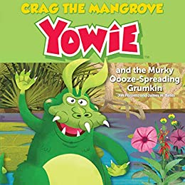 Crag the Mangrove Yowie: and the Murky Oooze-Spreading Grumkin by [Jim Peronto, James W. Bates]