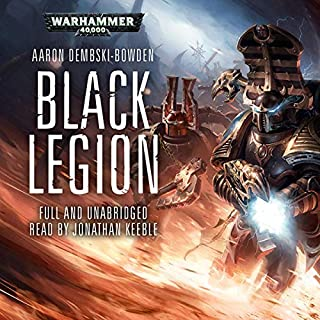 Black Legion: Warhammer 40,000     Black Legion, Book 2              Written by:                                                                                                                                 Aaron Dembski-Bowden                               Narrated by:                                                                                                                                 Jonathan Keeble                      Length: 10 hrs and 32 mins     73 ratings     Overall 4.8