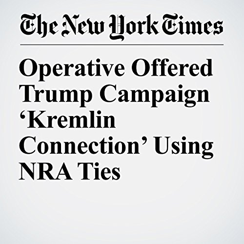 Operative Offered Trump Campaign 'Kremlin Connection' Using NRA Ties copertina
