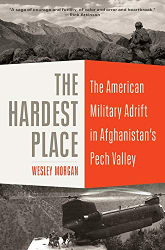 Image of The Hardest Place: The American Military Adrift in Afghanistan's Pech Valley