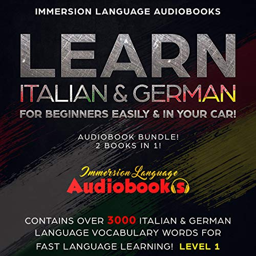 Learn Italian & German for Beginners Easily & in Your Car! Audiobook Bundle! 2 Books in 1!: Contains over 3000 Italian & German Language Vocabulary Words for Fast Language Learning! Level 1 cover art