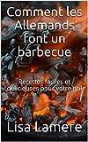 Comment les Allemands font un barbecue: Recettes faciles et délicieuses pour votre gril (French Edition)