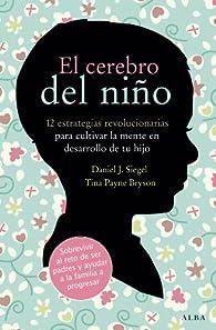 El cerebro del niño: 12 estrategias revolucionarias para cultivar la mente en desarrollo de tu hijo par Daniel J. Siegel