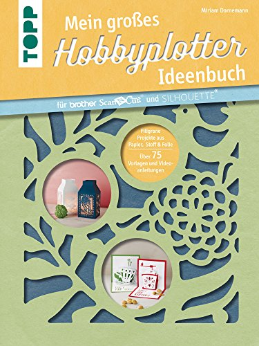 Mein großes Hobbyplotter-Ideenbuch für Brother ScanNCut und Silhouette: Filigrane Projekte aus Papier, Stoff und Folie. Mit 75 Plotterdateien zum Download und Videoanleitungen