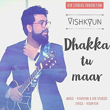 Dhakka Tu Maar