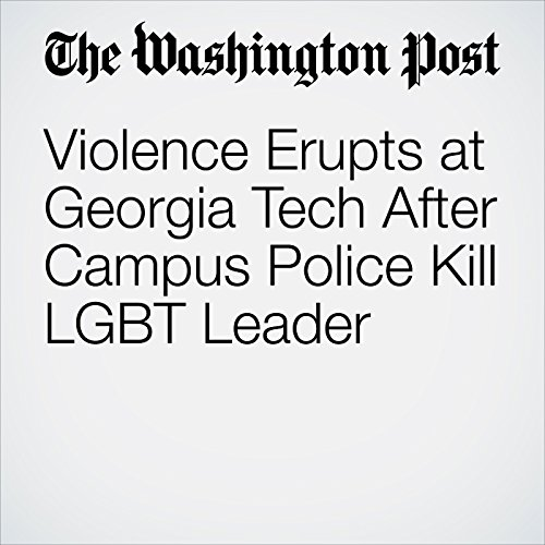 Violence Erupts at Georgia Tech After Campus Police Kill LGBT Leader audiobook cover art