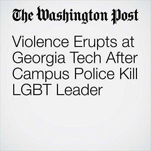 Violence Erupts at Georgia Tech After Campus Police Kill LGBT Leader copertina