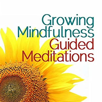 Growing Mindfulness: Guided Meditations