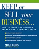 Keep or Sell Your Business: How to Make the Decision Every Private Company Faces