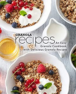 Granola Recipes: An Easy Granola Cookbook with Delicious Granola Recipes (2nd Edition) by [BookSumo Press]