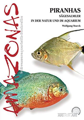 Piranhas: Sägesalmler in der Natur und im Aquarium (Art für Art)