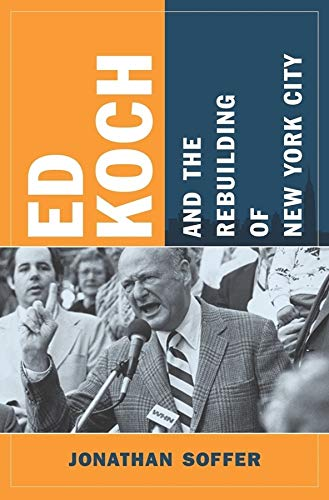 Compare Textbook Prices for Ed Koch and the Rebuilding of New York City Columbia History of Urban Life  ISBN 9780231150330 by Soffer, Jonathan
