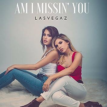 Am I Missin You