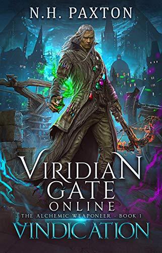 Viridian Gate Online: Vindication: A litRPG Adventure (The Alchemic Weaponeer Book 1)