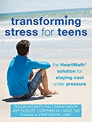 Transforming Stress for Teens: The HeartMath Solution for Staying Cool Under Pressure by Rollin McCraty