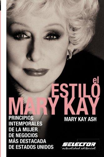 El estilo Mary Kay: Principios intemporales de la mujer de negocios más destacada de Estados Unidos (Negocios / Business)