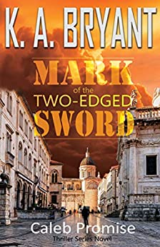 MARK OF THE TWO-EDGED SWORD (Caleb Promise Series -   Mission One Book 1) by [K. A. BRYANT]