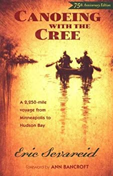 Canoeing with the Cree  A 2250-Mile Voyage from Minneapolis to Hudson Bay by Eric Sevareid  2005  Paperback