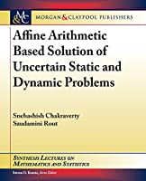 Affine Arithmetic Based Solution of Uncertain Static and Dynamic Problems (Synthesis Lectures on Mathematics and Statistics)