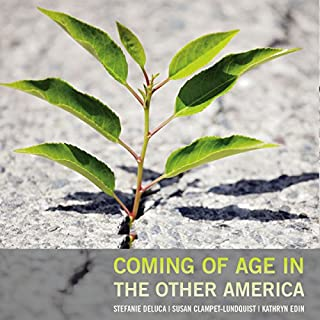 Coming of Age in the Other America                   By:                                                                                                                                 Stefanie DeLuca,                                                                                        Susan Clampet-Lundquist,                                                                                        Kathryn Edin                               Narrated by:                                                                                                                                 Nancy Peterson                      Length: 10 hrs and 54 mins     2 ratings     Overall 4.0