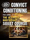 Convict Conditioning, Volume 2: The Ultimate Bodyweight Squat Course