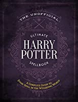 The Unofficial Ultimate Harry Potter Spellbook: A Complete Reference Guide to Every Spell in the Wizarding World (Unofficial Harry Potter Reference Library)