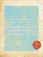 3 Militaermaersche fuer das Pianoforte zu vier Haende, Op. 51. 3 Marches militaires, D.733. 3 военных марша, D.733 (Schubert Sheet Music)
