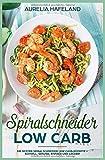 Spiralschneider Low Carb: Die besten Spiralschneider Low Carb Rezepte ? schnell, gesund, einfach und lecker! - Aurelia Hafeland