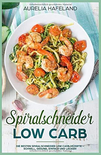 Spiralschneider Low Carb: Die besten Spiralschneider Low Carb Rezepte – schnell, gesund, einfach und lecker!