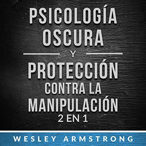 Psicología oscura y protección contra la manipulación 2 en 1 [Dark Psychology and Tamper Protection 2-in-1 ] Audiobook By Wesley Armstrong cover art