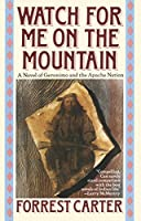 Watch for Me on the Mountain: A Novel of Geronimo and the Apache Nation (Originally Published As : Cry Geronimo)