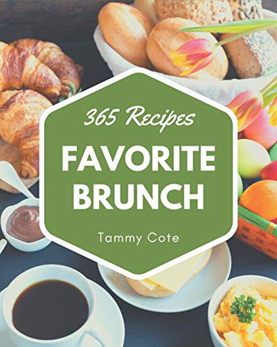 365 Favorite Brunch Recipes: Everything You Need in One Brunch Cookbook!