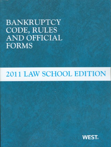Bankruptcy Code, Rules and Official Forms, June 2011 Law School Edition