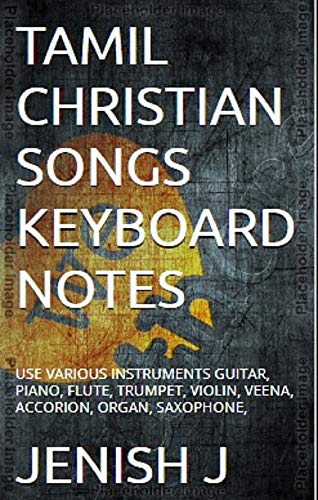 TAMIL CHRISTIAN SONGS KEYBOARD NOTES: TAMIL CHRISTIAN SONGS NOTES,KEYBOARD, GUITAR, PIANO, FLUTE, TRUMPET, VIOLIN, VEENA, ACCORION, ORGAN, SAXOPHONE, (English Edition)