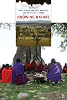 Knowing Nature: Conversations at the Intersection of Political Ecology and Science Studies by Unknown(2011-04-15)