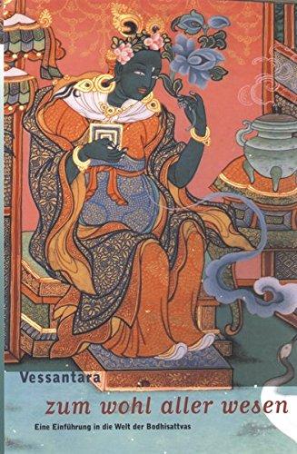 Zum Wohl aller Wesen: Eine Einführung in die Welt der Bodhisattvas. Einführung in die Grüne Tara und in die Awalokiteschwara. Aber auch die Weiße Tara, Vadschrapani und Mandschuschri werden erläutert