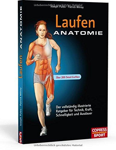 Laufen Anatomie: Der vollständig illustrierte Ratgeber für Technik, Kraft, Schnelligkeit und Ausdauer