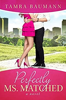 Perfectly Ms. Matched (Rocky Mountain Matchmaker Series Book 2) by [Tamra Baumann]