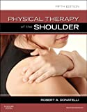 Physical Therapy of the Shoulder - E-Book (Clinics in Physical Therapy)